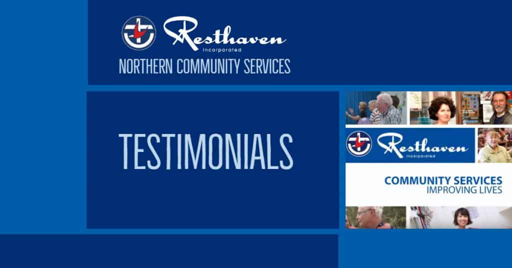 Testimonials from Resthaven Northern Community Services.