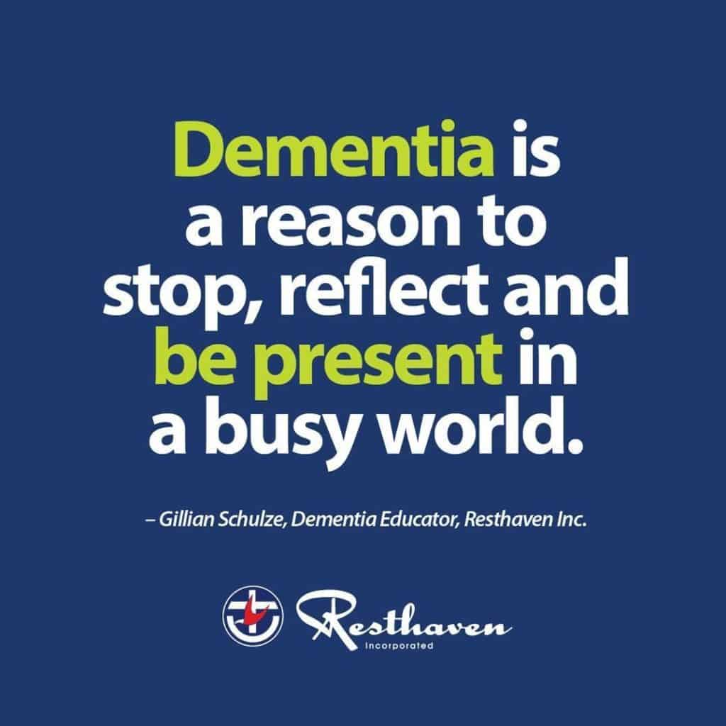 """Image saying """"Dementia is a reason to stop, reflect and be present in a busy world."""